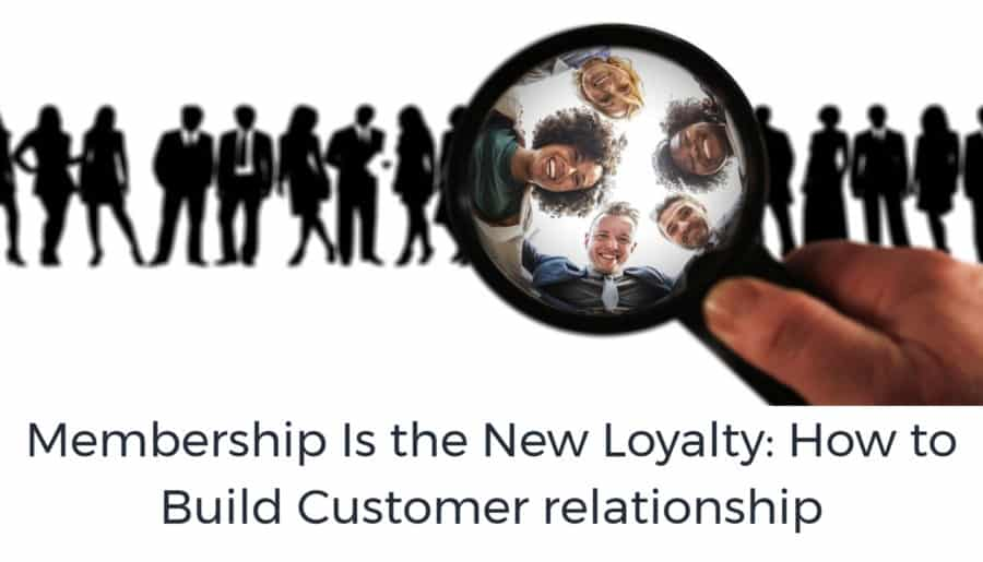 Membership Is the New Loyalty: How to Build Customer relationship