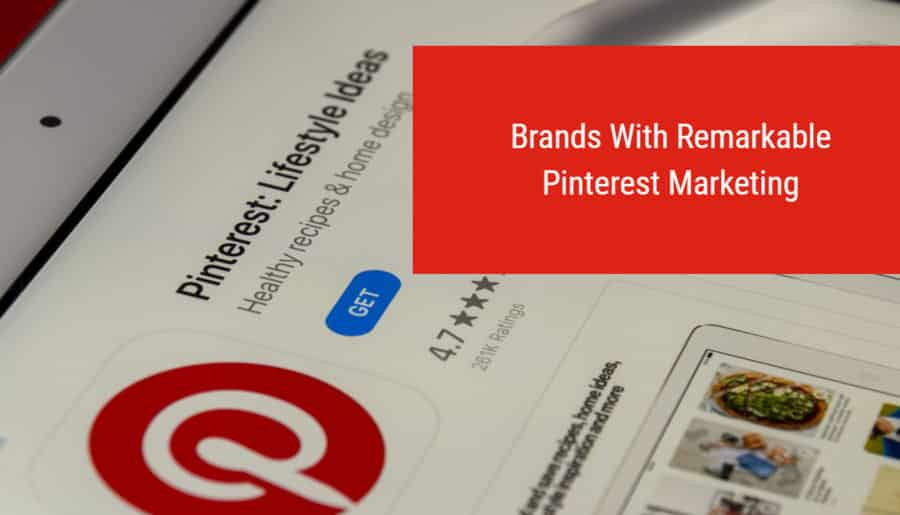 Brands With Remarkable Pinterest Marketing