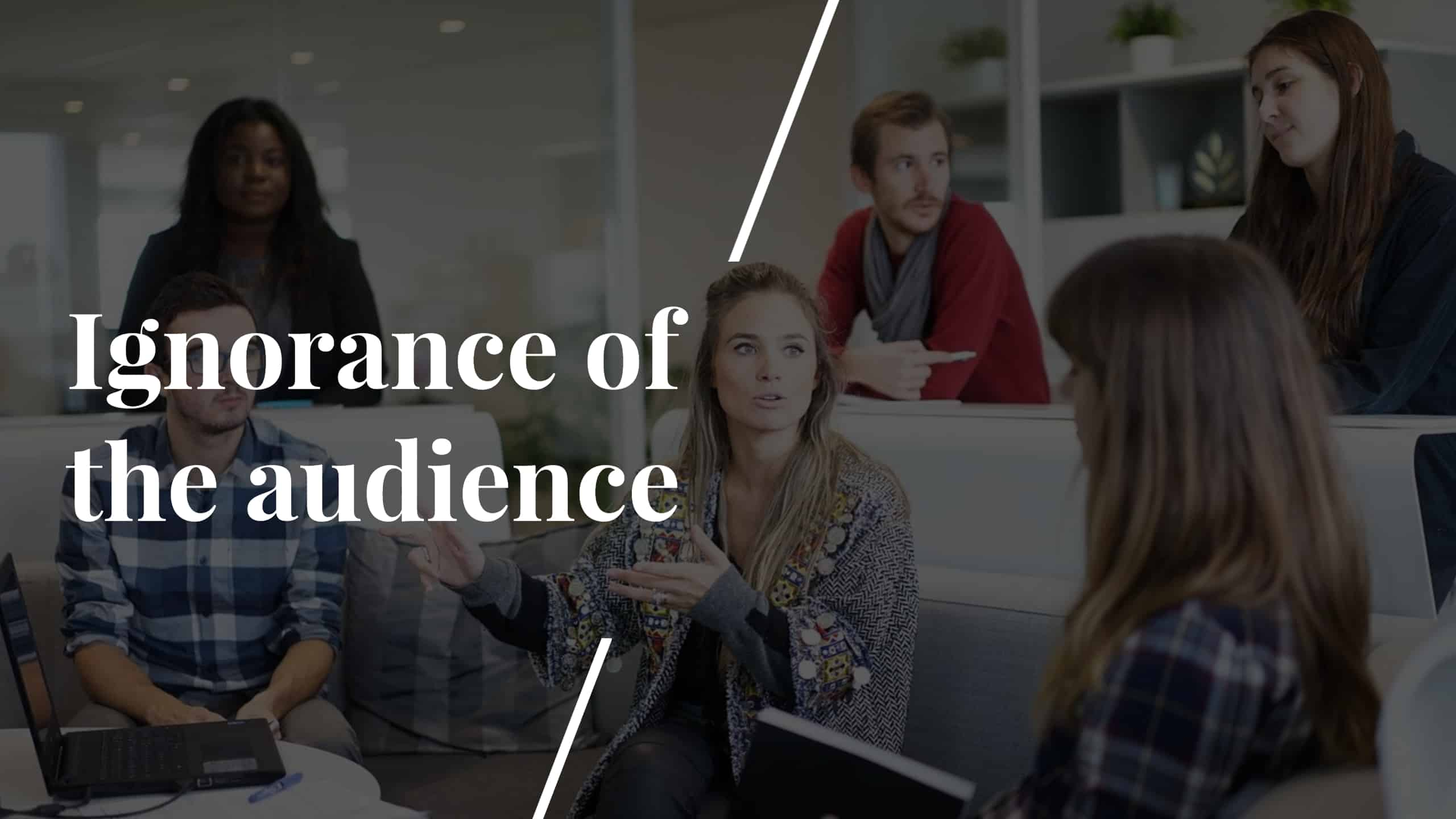 Ignorance of the audience Made with DesignCap