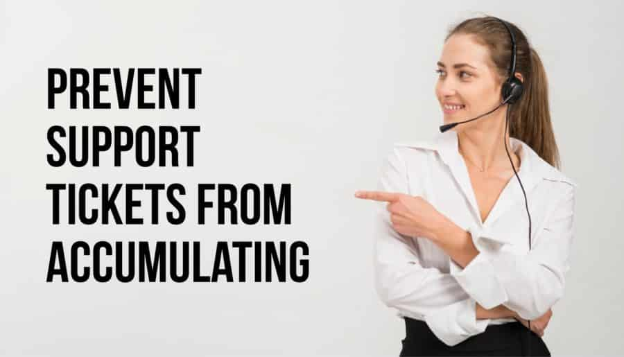 5 Ways to Prevent Support Tickets From Accumulating